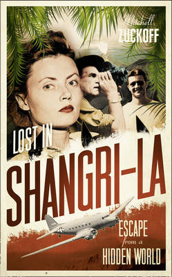 Lost in Shangri-La: Escape from a Hidden World - A True Story (Hardback)