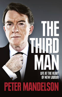 The Third Man: Life at the Heart of New Labour (Hardback)