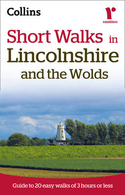 Ramblers Short Walks in Lincolnshire and the Wolds - Collins Ramblers (Paperback)