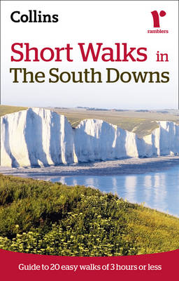 Ramblers Short Walks in the South Downs: Guide to 20 Easy Walks of 3 Hours or Less (Paperback)