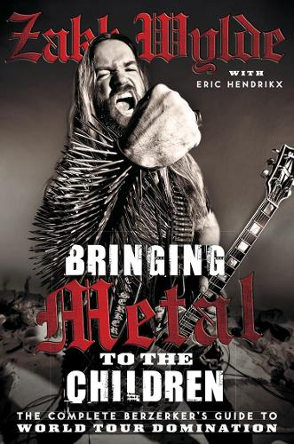 Bringing Metal To The Children: The Complete Berserker's Guide to World Tour Domination (Paperback)