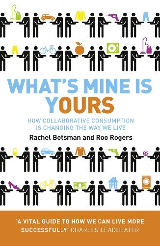 What's Mine Is Yours: How Collaborative Consumption is Changing the Way We Live (Paperback)