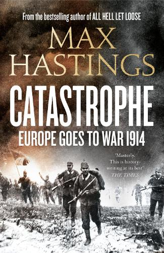 Catastrophe: Europe Goes to War 1914 (Hardback)