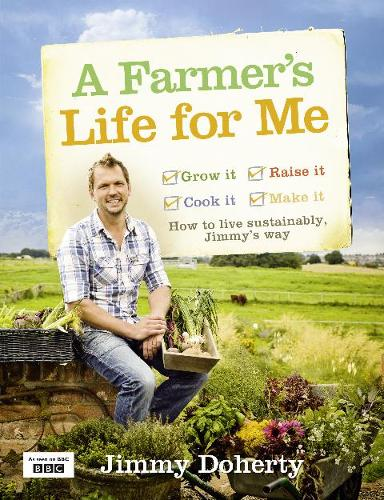 A Farmer's Life for Me: How to Live Sustainably, Jimmy's Way (Hardback)