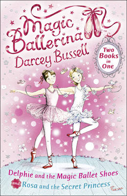 Delphie and the Magic Ballet Shoes / Rosa and the Secret Princess: (2-in-1) - Magic Ballerina (Paperback)