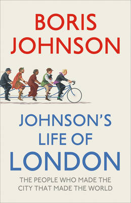 Johnson's Life of London: The People Who Made the City That Made the World (Hardback)