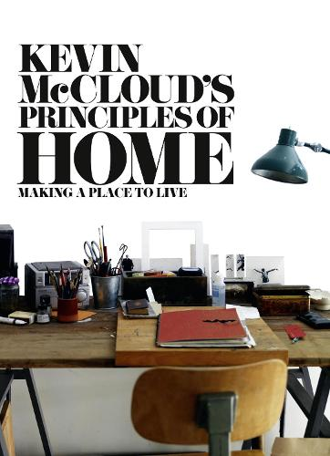 Kevin McCloud's Principles of Home: Making a Place to Live (Paperback)
