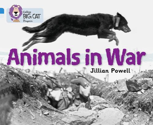 Animals in War: Band 04 Blue/Band 17 Diamond - Collins Big Cat Progress (Paperback)