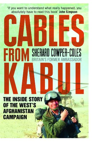 Cables from Kabul: The Inside Story of the West's Afghanistan Campaign (Paperback)