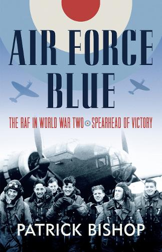 Air Force Blue: The RAF in World War Two - Spearhead of Victory (Hardback)