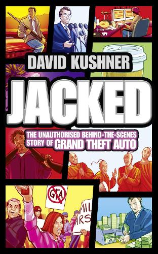 Jacked: The Unauthorized Behind-the-Scenes Story of Grand Theft Auto (Paperback)