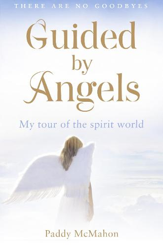 Guided By Angels: There are No Goodbyes, My Tour of the Spirit World (Paperback)