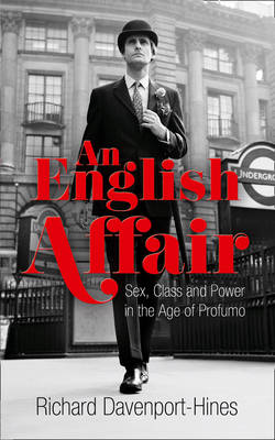 An English Affair: Sex, Class and Power in the Age of Profumo (Hardback)