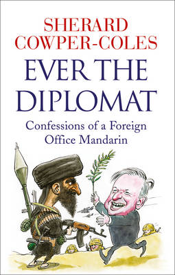 Ever the Diplomat: Confessions of a Foreign Office Mandarin (Hardback)