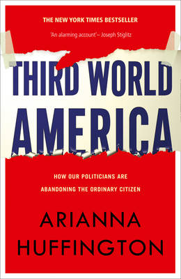 Third World America: How Our Politicians are Abandoning the Ordinary Citizen (Paperback)