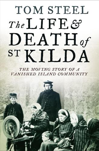The Life and Death of St. Kilda: The Moving Story of a Vanished Island Community (Paperback)