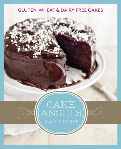 Cake Angels: Amazing Gluten, Wheat and Dairy Free Cakes (Hardback)