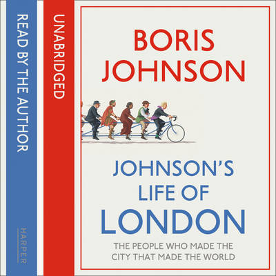 Johnson's Life of London: The People Who Made the City That Made the World (CD-Audio)