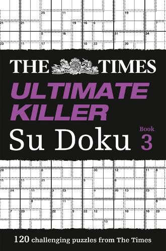The Times Ultimate Killer Su Doku Book 3: 120 of the Deadliest Su Doku Puzzles (Paperback)
