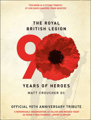 The Royal British Legion: 90 Years of Heroes (Hardback)