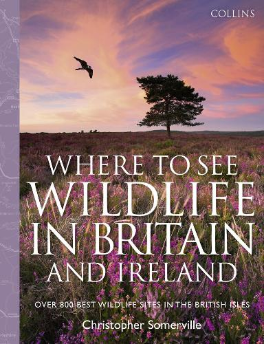 Collins Where to See Wildlife in Britain and Ireland: Over 800 Best Wildlife Sites in the British Isles (Hardback)