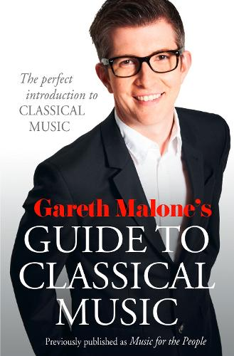 Gareth Malone's Guide to Classical Music: The Perfect Introduction to Classical Music (Paperback)