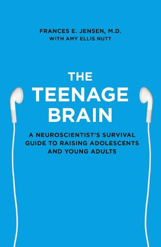 The Teenage Brain: A Neuroscientist's Survival Guide to Raising Adolescents and Young Adults (Paperback)