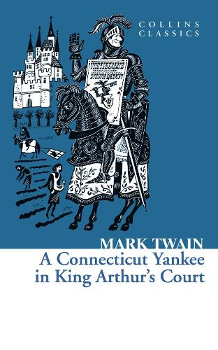 A Connecticut Yankee in King Arthur's Court - Collins Classics (Paperback)