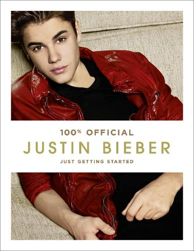 Justin Bieber: Just Getting Started (100% Official) (Hardback)