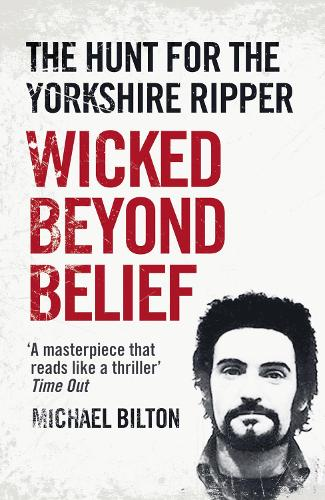 Wicked Beyond Belief: The Hunt for the Yorkshire Ripper (Paperback)