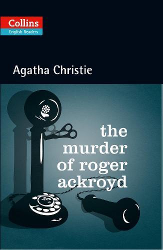 The Murder of Roger Ackroyd: Level 5, B2+ - Collins Agatha Christie ELT Readers (Paperback)