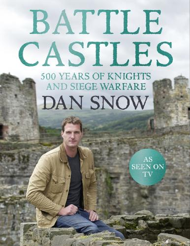Battle Castles: 500 Years of Knights and Siege Warfare (Hardback)