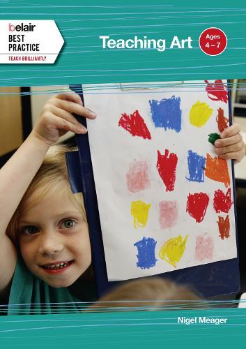 Teaching Art: Ages 4 - 7 - Belair: Best Practice (Paperback)