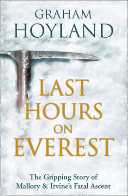 Last Hours on Everest: The Gripping Story of Mallory and Irvine's Fatal Ascent (Hardback)