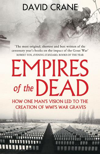 Empires of the Dead: How One Man's Vision LED to the Creation of WWI's War Graves (Paperback)