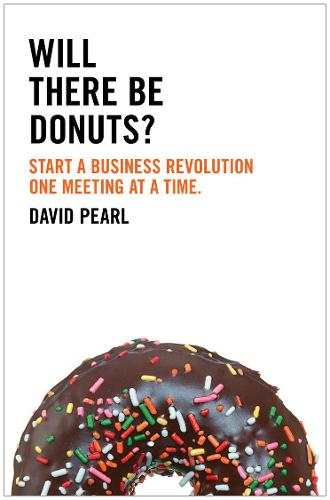 Will there be Donuts?: Start a Business Revolution One Meeting at a Time (Paperback)
