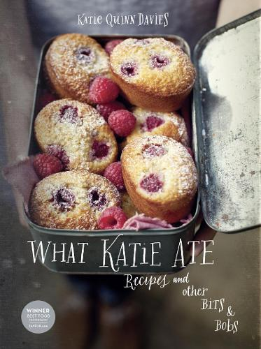 What Katie Ate: Recipes and Other Bits and Bobs (Hardback)