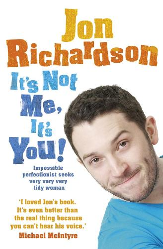 It's Not Me, It's You!: Impossible Perfectionist Seeks Very Very Very Tidy Woman (Paperback)