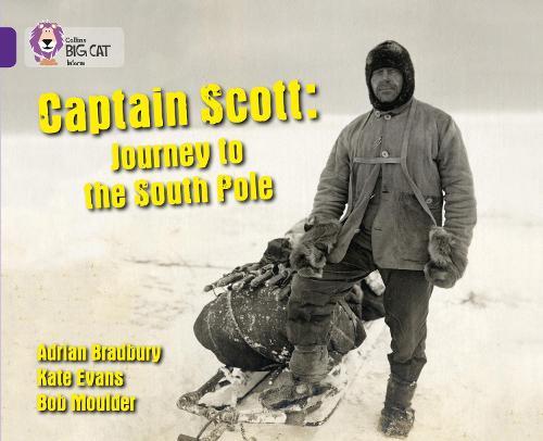 Captain Scott: Journey to the South Pole: Band 08/Purple - Collins Big Cat (Paperback)