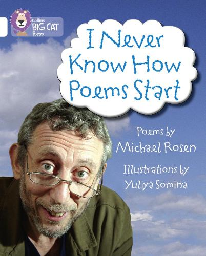 I Never Know How Poems Start: Band 10/White - Collins Big Cat (Paperback)