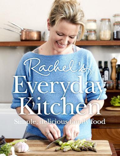 Rachel's Everyday Kitchen: Simple, Delicious Family Food (Hardback)