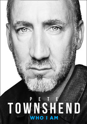 Pete Townshend: Who I am (Hardback)