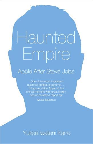 Haunted Empire: Apple After Steve Jobs (Hardback)