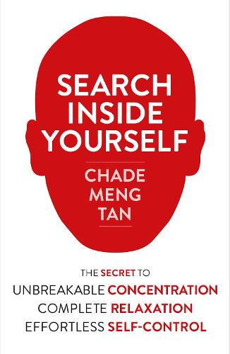 Search Inside Yourself: The Secret to Unbreakable Concentration, Complete Relaxation and Effortless Self-Control (Paperback)