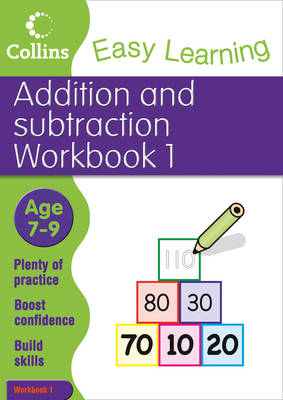 Easy Learning: Workbook 1: Addition and Subtraction Workbook 1 Age 7-9 - Collins Easy Learning Age 7-11 (Paperback)