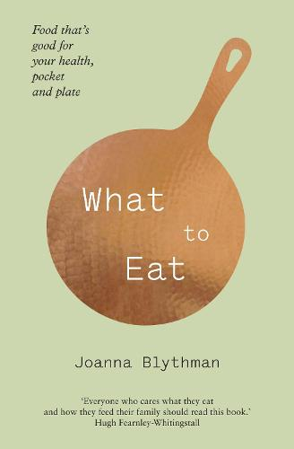 What to Eat: Food That's Good for Your Health, Pocket and Plate (Paperback)