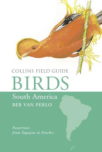 Birds of South America: Passerines - Collins Field Guide (Hardback)