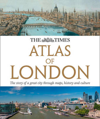 The Times Atlas of London: The Story of a Great City Through Maps, History and Culture (Hardback)