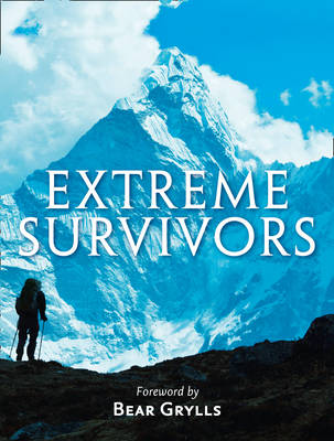 Extreme Survivors: 60 of the World's Most Extreme Survival Stories (Paperback)