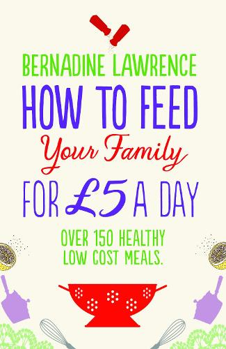 How to Feed Your Family for GBP5 a Day (Paperback)